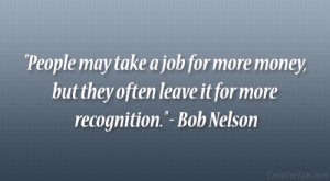 People may take a job for more money, but they often leave it for more ...