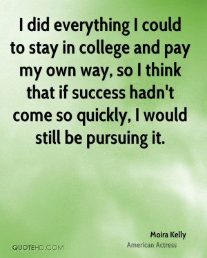 to stay in college and pay my own way, so I think that if success ...