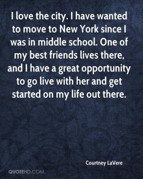 Courtney LaVere - I love the city. I have wanted to move to New York ...