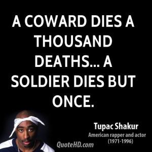 File Name : tupac-shakur-quote-a-coward-dies-a-thousand-deaths-a ...