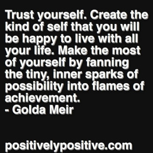 Great Quote by Golda Meir. Simply put.. Trust Yourself!