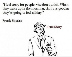 Drinking Quotes by 35 Famous Figures Brought To You By ...   Frank Sinatra Quotes About Beer