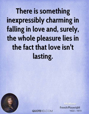 ... love and, surely, the whole pleasure lies in the fact that love isn't