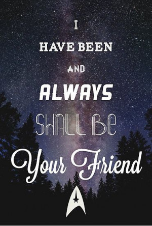 ... and always shall be your friend.