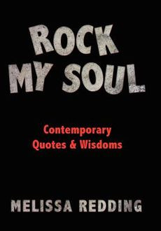 Rock My Soul: Comptemporary Quotes and Wisdoms by Melissa Redding