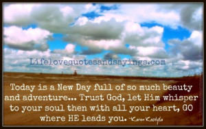 Today is a New Day full of so much beauty and adventure... Trust God ...