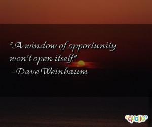 window of opportunity won't open itself .