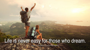 Inspiring Quotes about Life Life is never easy for those who dream ...