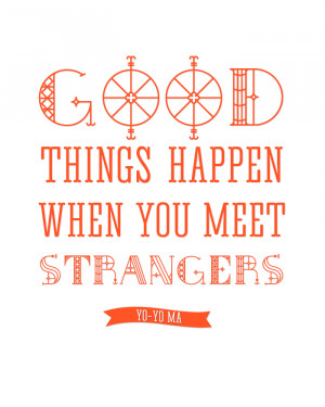 ... You Meet Strangers - Yo Yo Ma. Click to download. #quotes #printables