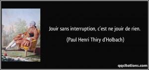 ... interruption, c'est ne jouir de rien. - Paul Henri Thiry d'Holbach
