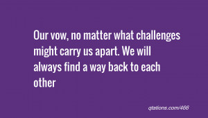 ... might carry us apart. We will always find a way back to each other