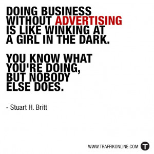 Doing Business Without Advertising Is Like Winking At A Girl In The ...