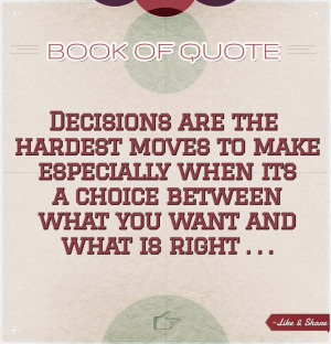 Decisions Quotes Decisions are the hardest