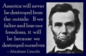 Abraham Lincoln: America will never be destroyed from the outside. If ...