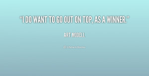 quote-Art-Modell-i-do-want-to-go-out-on-239725.png