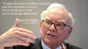 Warren Buffet Quotes It takes 20 years to build a reputation and five ...