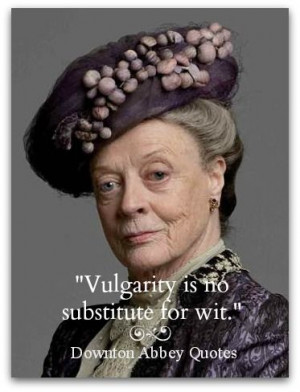 ... Never seen the show but it's a good quote! And I love Maggie Smith