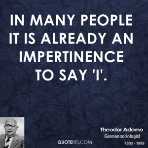 In many people it is already an impertinence to say 'I'.