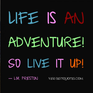 short life quotes - Life is an adventure! So live it up!