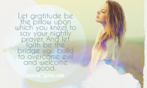 Let gratitude be the pillow upon which you kneel to say your nightly ...