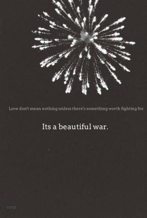 Love is a beautiful war.