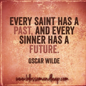 ... Every saint has a past, and every sinner has a future. #OscarWilde