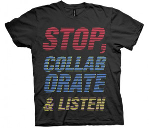 Stop. Collaborate and listen to me telling you how awesome this shirt ...