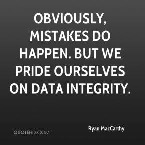 Ryan MacCarthy - Obviously, mistakes do happen. But we pride ourselves ...