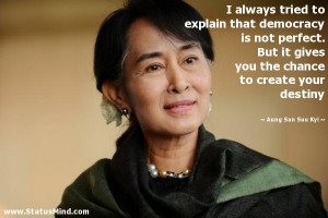 ... to create your destiny - Aung San Suu Kyi Quotes - StatusMind.com