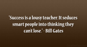 """... smart people into thinking they can't lose."""" – Bill Gates"""