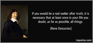If you would be a real seeker after truth, it is necessary that at ...