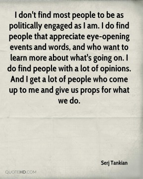 Serj Tankian - I don't find most people to be as politically engaged ...