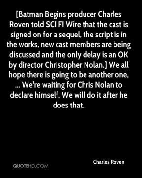 Charles Roven - [Batman Begins producer Charles Roven told SCI FI Wire ...