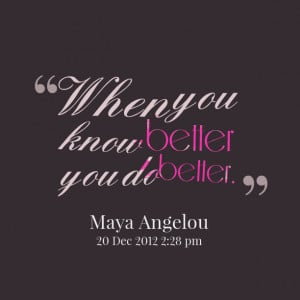 Quotes Picture: when you know better you do better