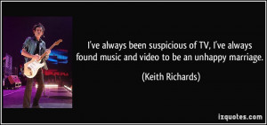 ... found music and video to be an unhappy marriage. - Keith Richards