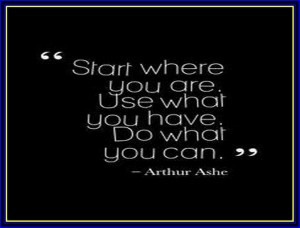 arthur ashe quotes start where you are