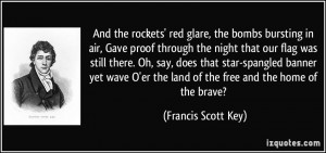 the bombs bursting in air, Gave proof through the night that our flag ...