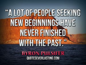 lot of people seeking new beginnings have never finished with the ...