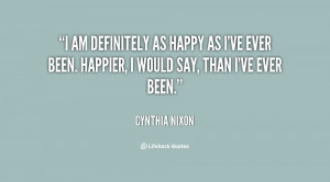 am definitely as happy as I've ever been. Happier, I would say, than ...