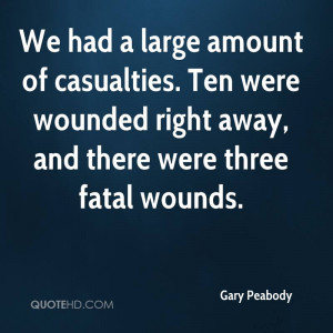 We had a large amount of casualties. Ten were wounded right away, and ...