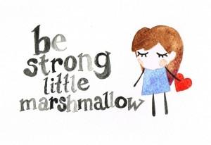 Be Strong Quotes Tumblr Be strong little marshmallow