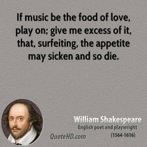 If music be the food of love, play on; give me excess of it, that ...
