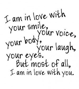 in love with you smile, your voice, your body, your laugh, your eyes ...