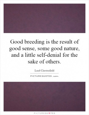Good breeding is the result of good sense, some good nature, and a ...