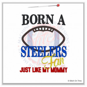 4913 Sayings : Born A Steelers Fan Like Mommy Applique 5x7