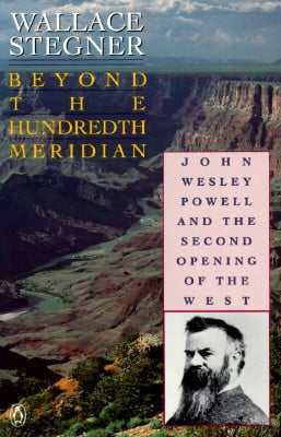 Beyond the Hundredth Meridian: John Wesley Powell and the Second ...