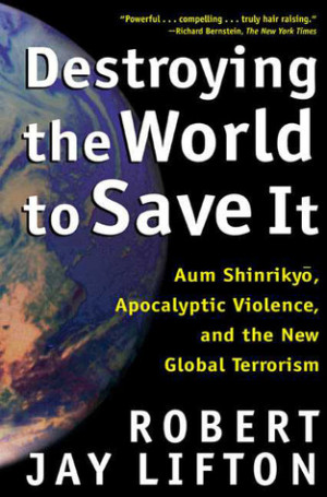Destroying the World to Save It: Aum Shinrikyo, Apocalyptic Violence ...