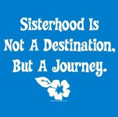 sisterhood.....a road less traveled More