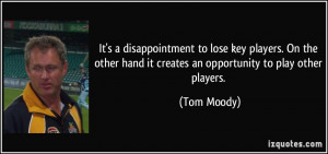 ... hand it creates an opportunity to play other players. - Tom Moody