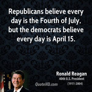 ... the Fourth of July, but the democrats believe every day is April 15